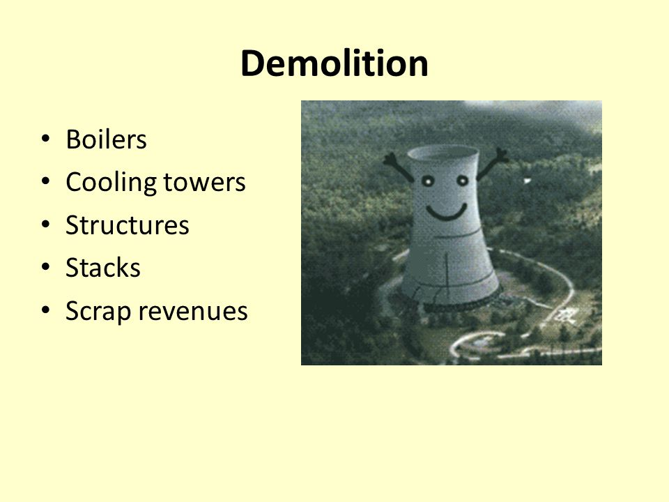 Demolition Boilers Cooling towers Structures Stacks Scrap revenues
