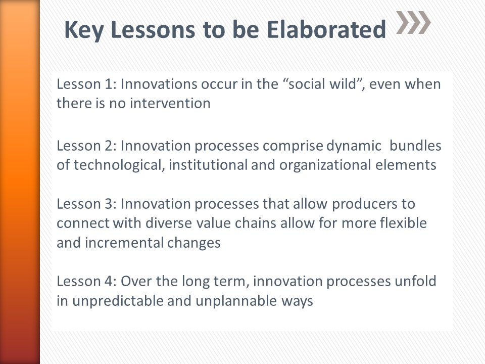 Lesson 1: Innovations occur in the social wild, even when there is no intervention Lesson 2: Innovation processes comprise dynamic bundles of technolo