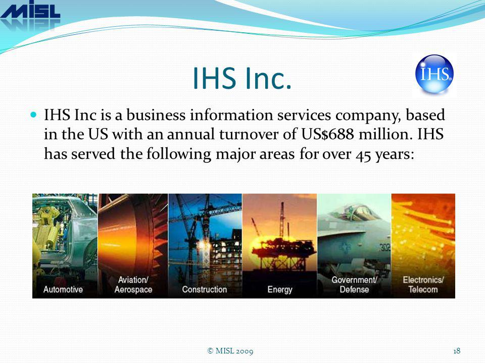 IHS Inc. IHS Inc is a business information services company, based in the US with an annual turnover of US$688 million. IHS has served the following m