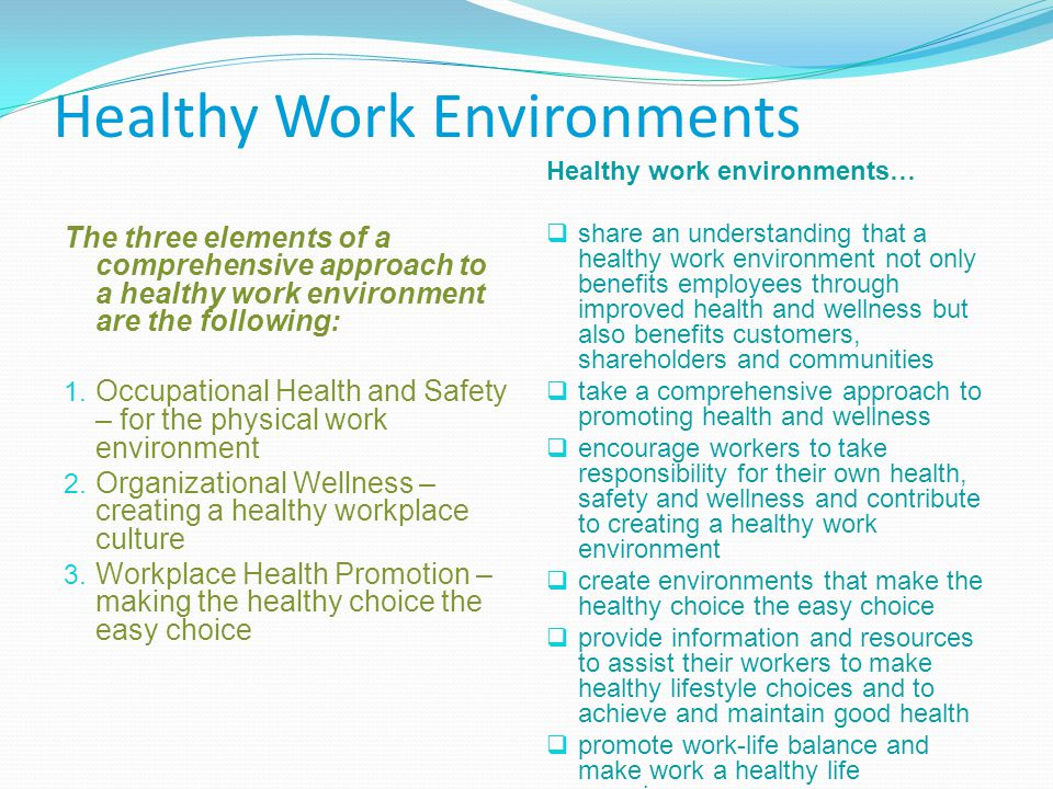 Healthy Work Environments The three elements of a comprehensive approach to a healthy work environment are the following: 1. Occupational Health and S