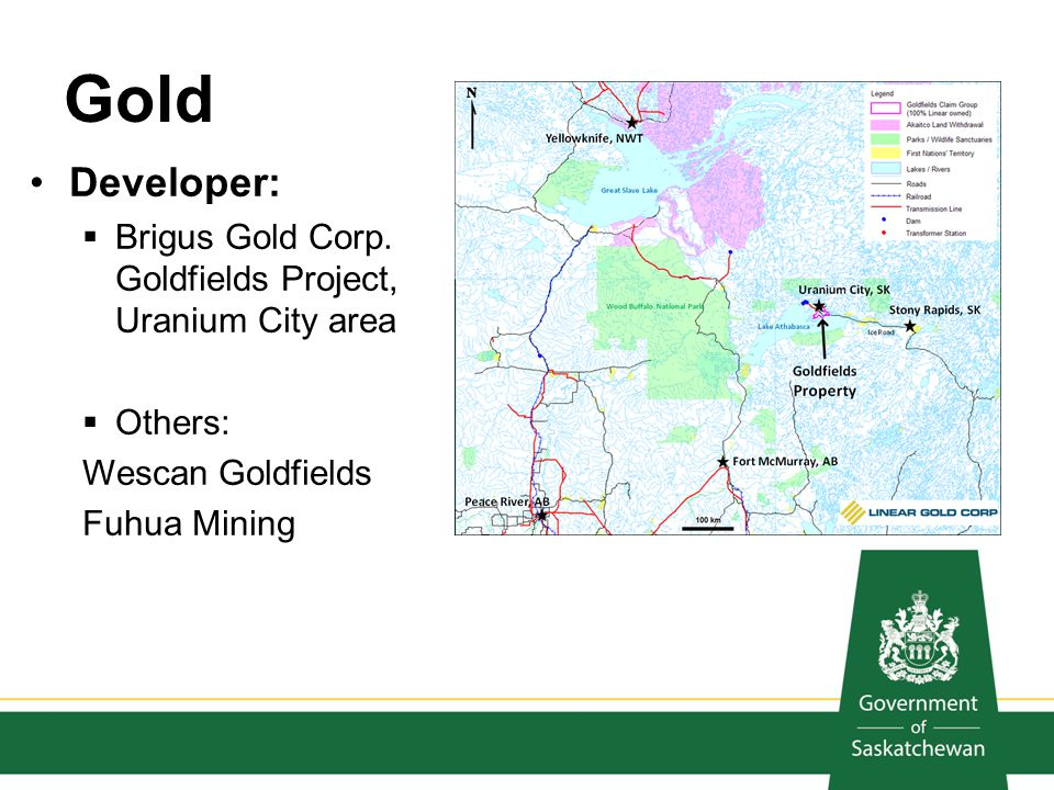 Gold Developer: Brigus Gold Corp. Goldfields Project, Uranium City area Others: Wescan Goldfields Fuhua Mining