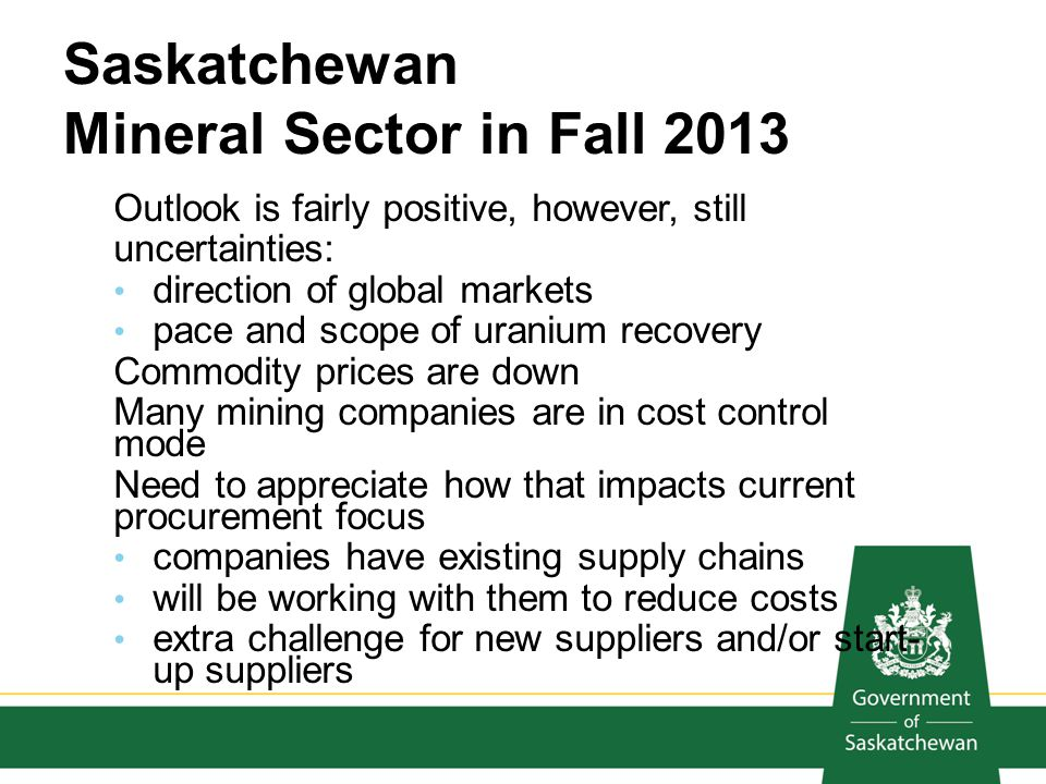 Saskatchewan Mineral Sector in Fall 2013 Outlook is fairly positive, however, still uncertainties: direction of global markets pace and scope of urani