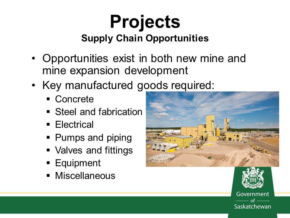 Projects Supply Chain Opportunities Opportunities exist in both new mine and mine expansion development Key manufactured goods required: Concrete Stee