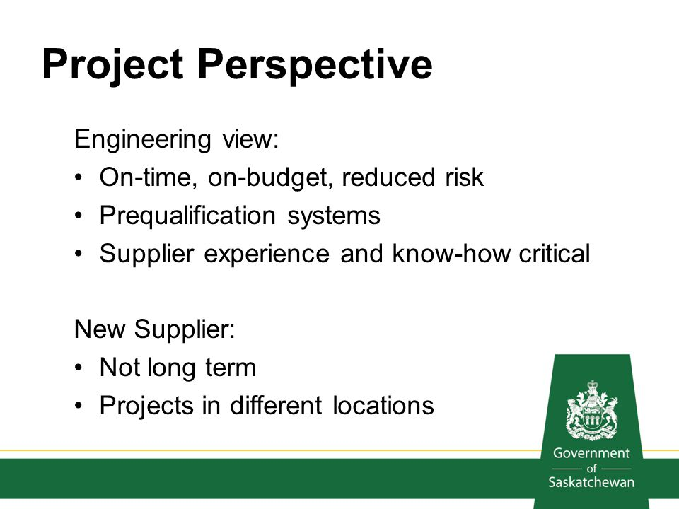 Project Perspective Engineering view: On-time, on-budget, reduced risk Prequalification systems Supplier experience and know-how critical New Supplier