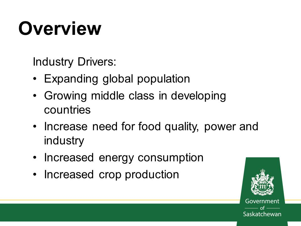 Saskatchewan Mineral Sector in Fall 2013 Outlook is fairly positive, however, still uncertainties: direction of global markets pace and scope of uranium recovery Commodity prices are down Many mining companies are in cost control mode Need to appreciate how that impacts current procurement focus companies have existing supply chains will be working with them to reduce costs extra challenge for new suppliers and/or start- up suppliers