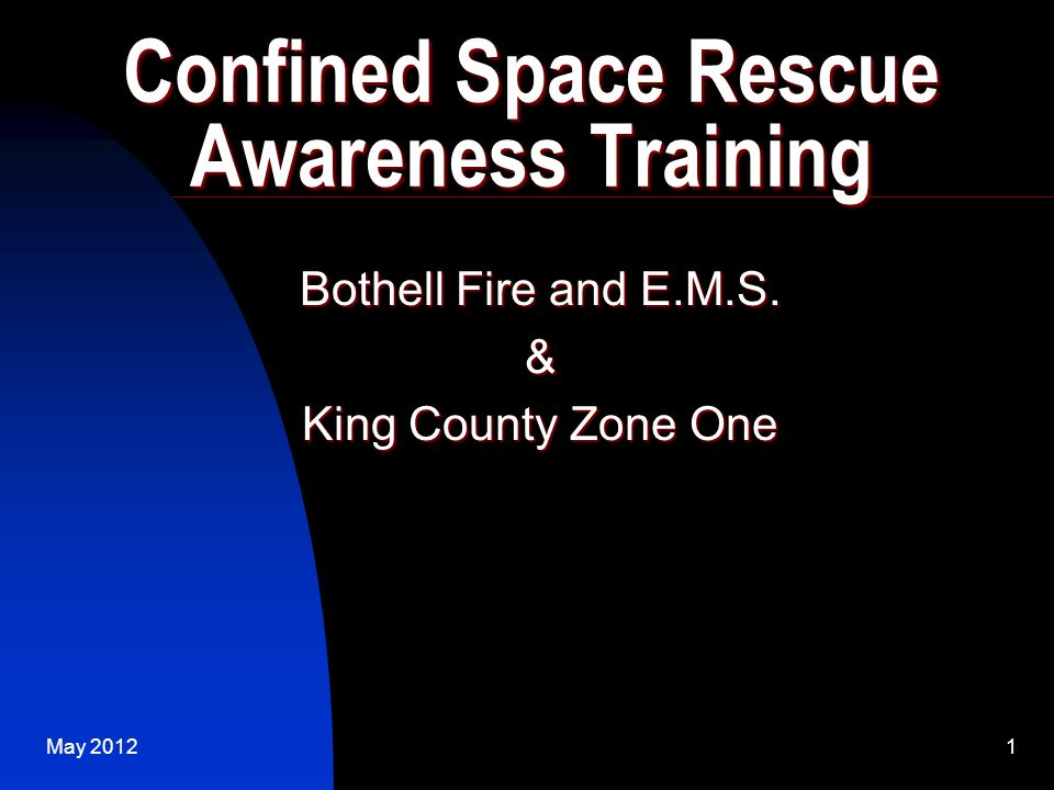 May 20121 Confined Space Rescue Awareness Training Bothell Fire and E.M.S. & King County Zone One