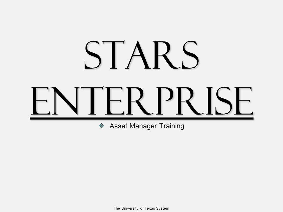 The University of Texas System STARS Enterprise Asset Manager Training