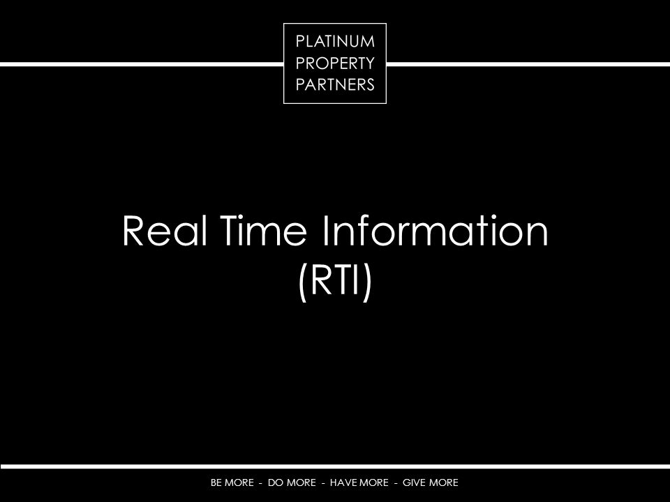 BE MORE - DO MORE - HAVE MORE - GIVE MORE Real Time Information (RTI)