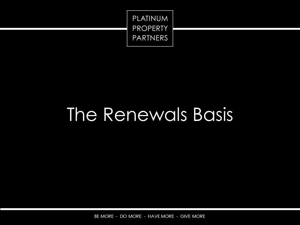 BE MORE - DO MORE - HAVE MORE - GIVE MORE The Renewals Basis