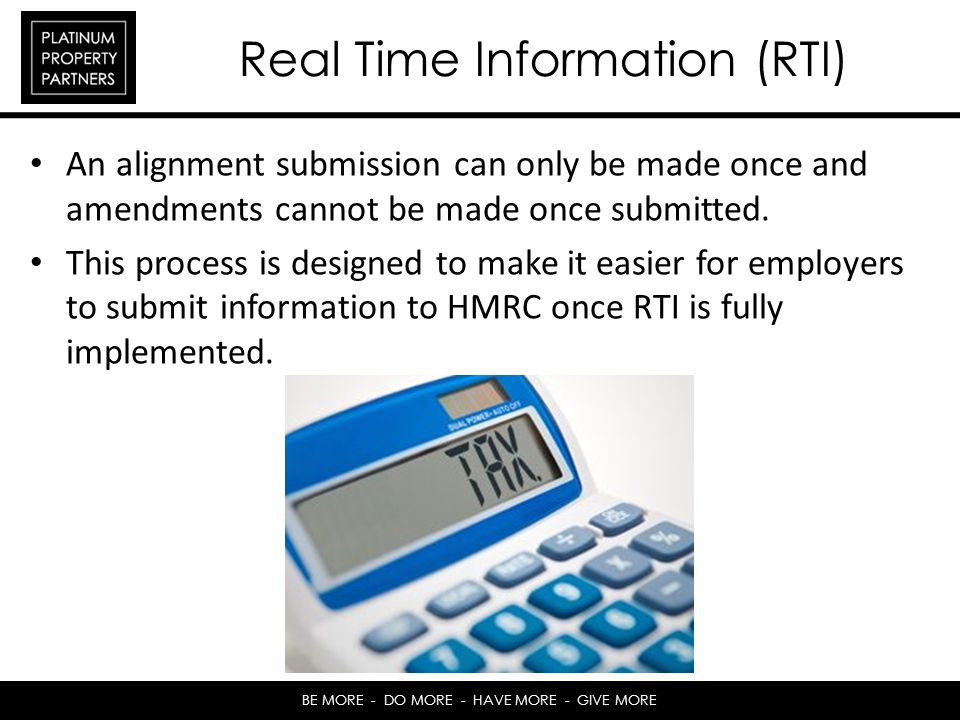 BE MORE - DO MORE - HAVE MORE - GIVE MORE Real Time Information (RTI) An alignment submission can only be made once and amendments cannot be made once submitted.