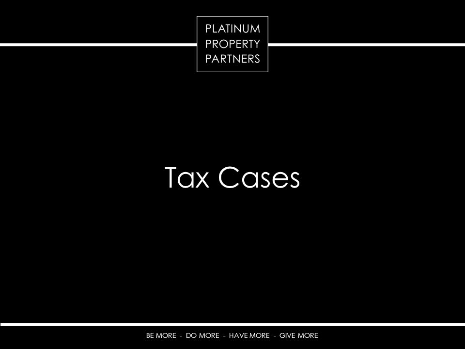 BE MORE - DO MORE - HAVE MORE - GIVE MORE Tax Cases