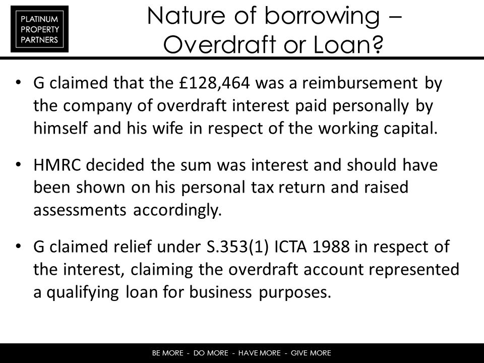 BE MORE - DO MORE - HAVE MORE - GIVE MORE Nature of borrowing – Overdraft or Loan.