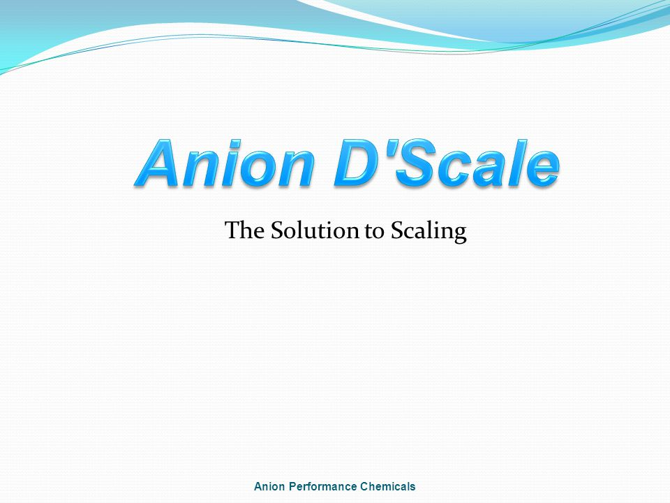 The Solution to Scaling Anion Performance Chemicals