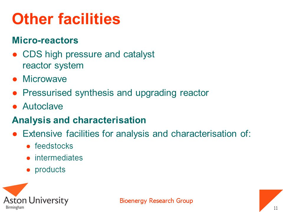 Bioenergy Research Group 11 Other facilities Micro-reactors CDS high pressure and catalyst reactor system Microwave Pressurised synthesis and upgradin