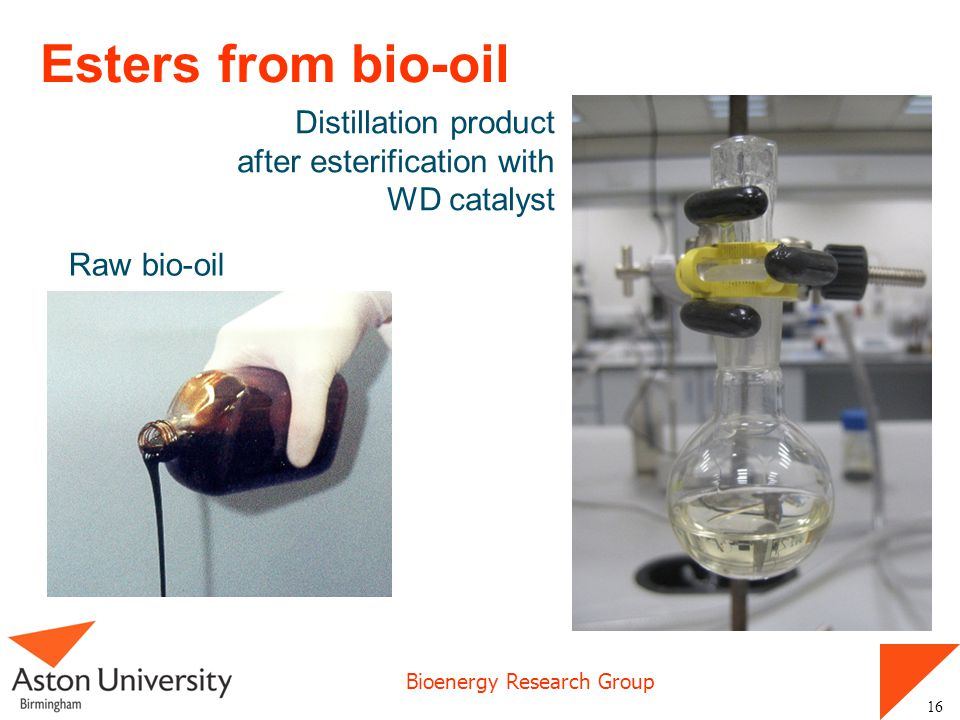 Bioenergy Research Group Esters from bio-oil 16 Distillation product after esterification with WD catalyst Raw bio-oil