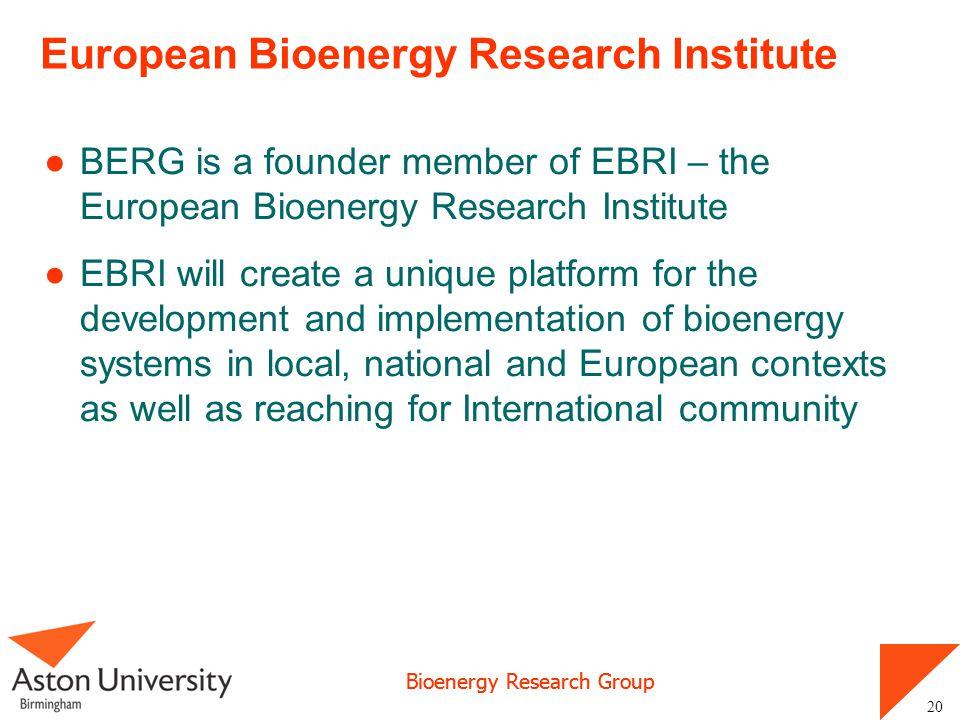 Bioenergy Research Group 20 European Bioenergy Research Institute BERG is a founder member of EBRI – the European Bioenergy Research Institute EBRI wi