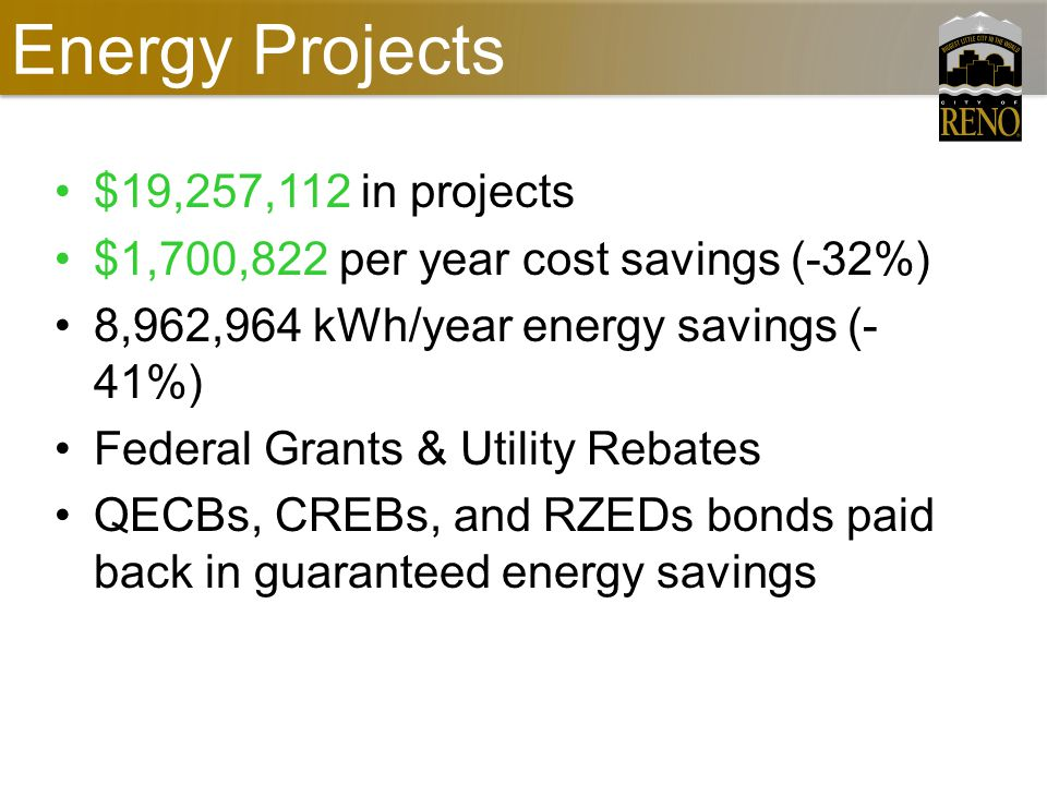 Energy Projects $19,257,112 in projects $1,700,822 per year cost savings (-32%) 8,962,964 kWh/year energy savings (- 41%) Federal Grants & Utility Rebates QECBs, CREBs, and RZEDs bonds paid back in guaranteed energy savings