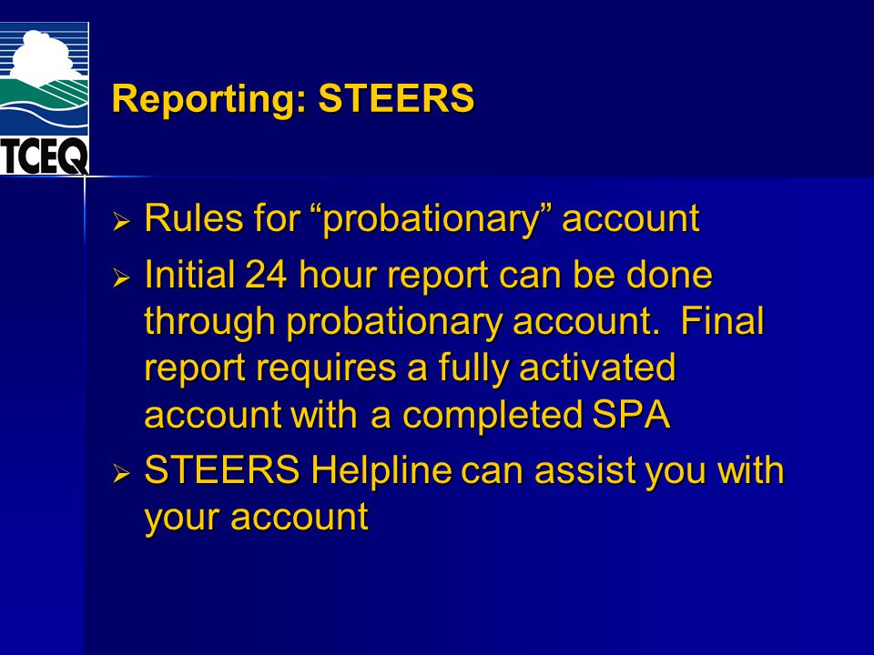 Reporting: STEERS Rules for probationary account Rules for probationary account Initial 24 hour report can be done through probationary account. Final
