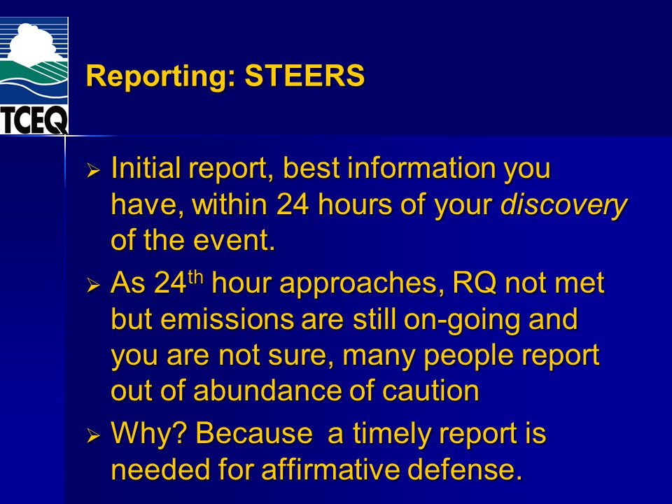 Reporting: STEERS Initial report, best information you have, within 24 hours of your discovery of the event. Initial report, best information you have