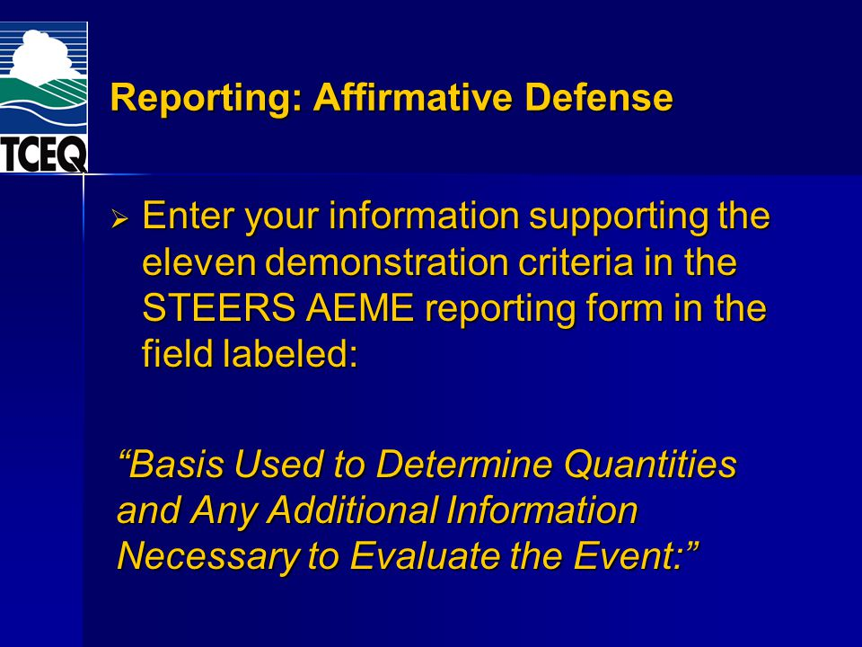 Reporting: Affirmative Defense Enter your information supporting the eleven demonstration criteria in the STEERS AEME reporting form in the field labe