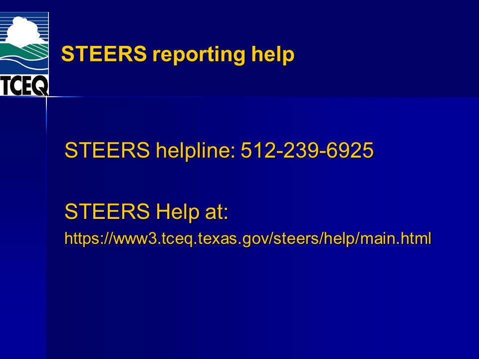 STEERS reporting help STEERS helpline: 512-239-6925 STEERS Help at: https://www3.tceq.texas.gov/steers/help/main.html