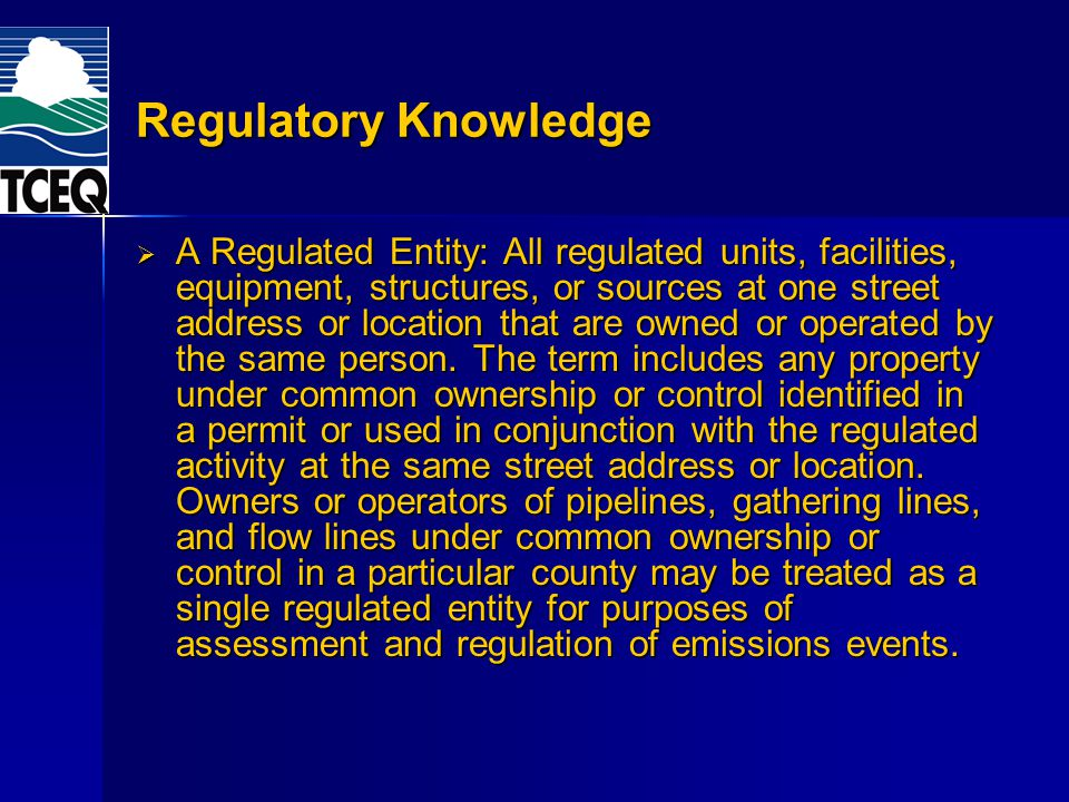 Regulatory Knowledge A Regulated Entity: All regulated units, facilities, equipment, structures, or sources at one street address or location that are owned or operated by the same person.