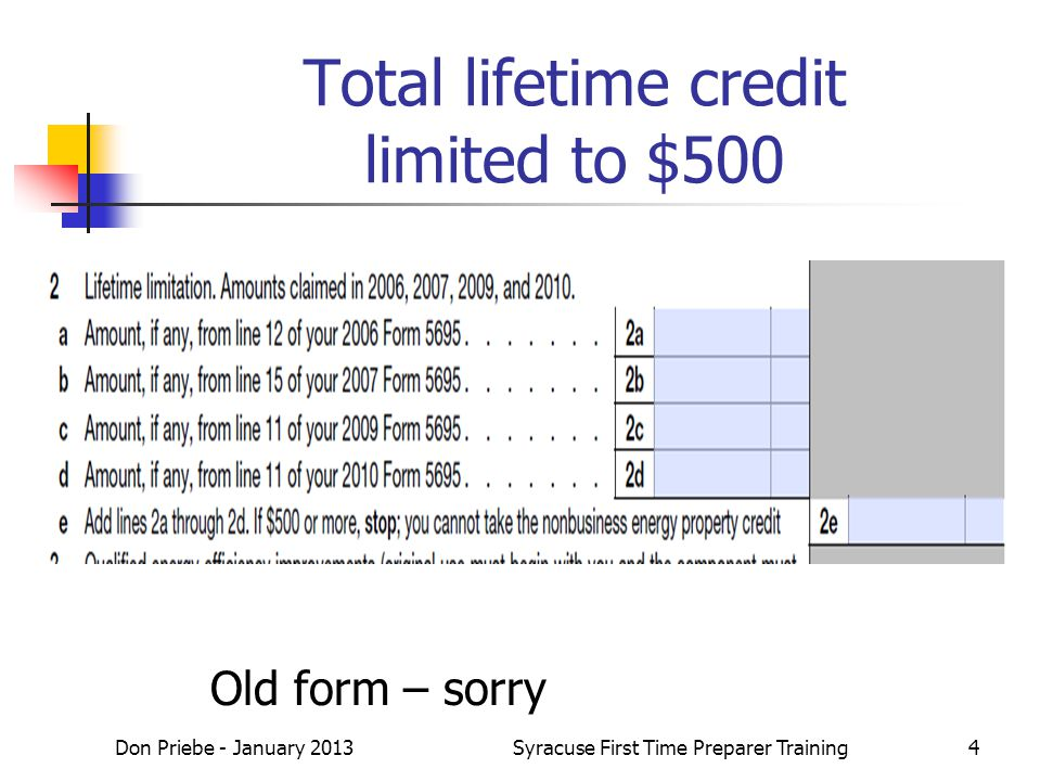 Total lifetime credit limited to $500 Don Priebe - January 2013Syracuse First Time Preparer Training4 Old form – sorry