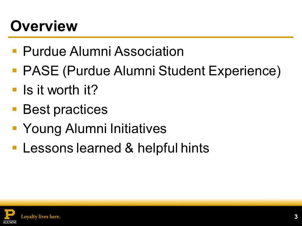 3 Overview Purdue Alumni Association PASE (Purdue Alumni Student Experience) Is it worth it.