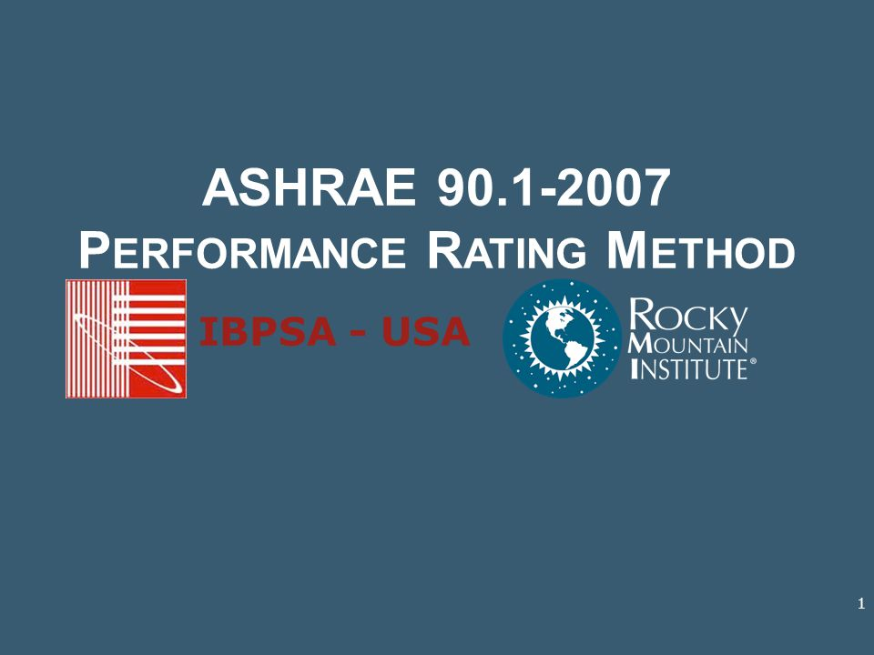 ASHRAE 90.1-2007 P ERFORMANCE R ATING M ETHOD IBPSA - USA 1