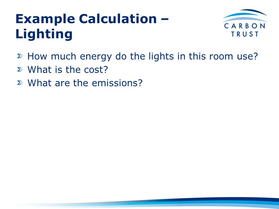 Example Calculation – Lighting How much energy do the lights in this room use.