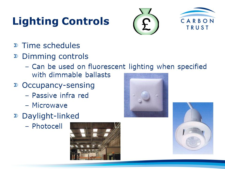 Lighting Controls Time schedules Dimming controls –Can be used on fluorescent lighting when specified with dimmable ballasts Occupancy-sensing –Passive infra red –Microwave Daylight-linked –Photocell