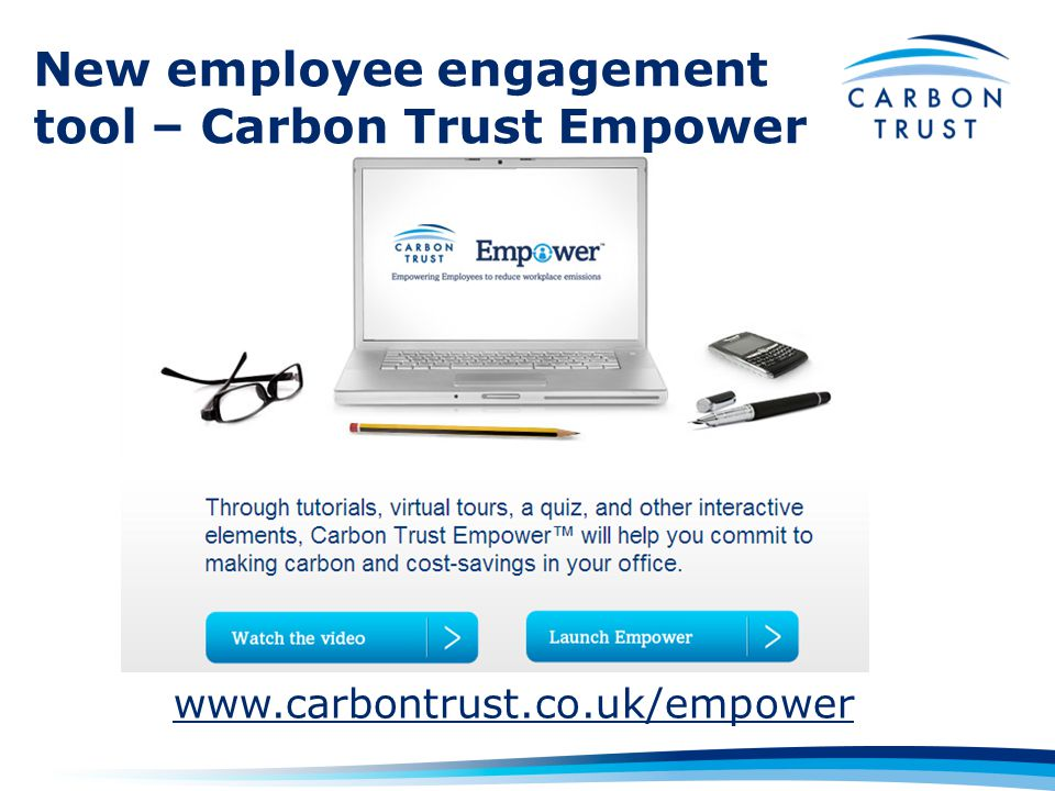 New employee engagement tool – Carbon Trust Empower www.carbontrust.co.uk/empower