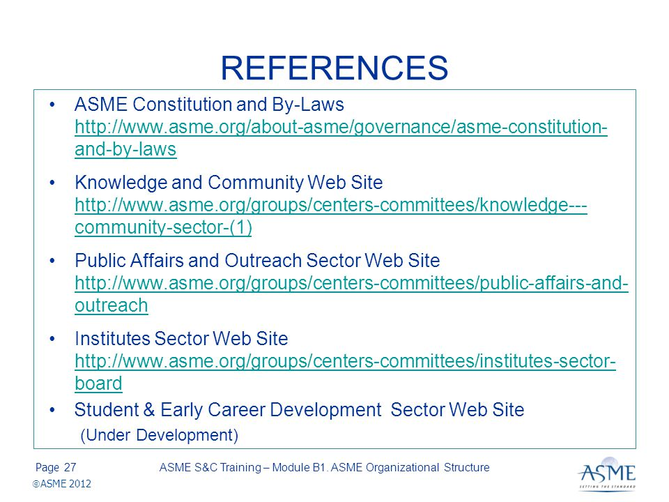 Page ASME 2012 REFERENCES ASME Constitution and By-Laws http://www.asme.org/about-asme/governance/asme-constitution- and-by-laws Knowledge and Communi