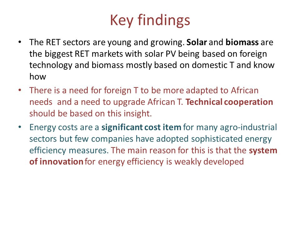 Key findings The RET sectors are young and growing. Solar and biomass are the biggest RET markets with solar PV being based on foreign technology and
