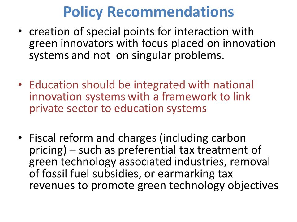 Policy Recommendations creation of special points for interaction with green innovators with focus placed on innovation systems and not on singular pr