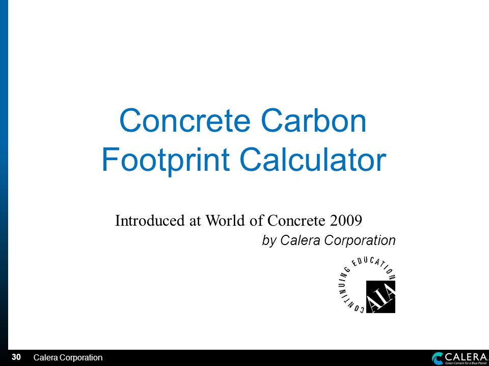 30 Concrete Carbon Footprint Calculator Introduced at World of Concrete 2009 by Calera Corporation Calera Corporation