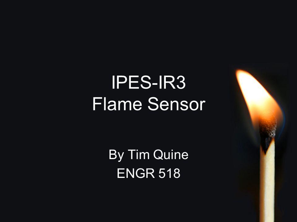 IPES-IR3 Flame Sensor By Tim Quine ENGR 518
