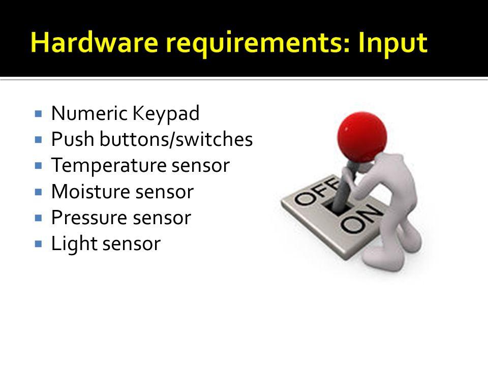 Numeric Keypad Push buttons/switches Temperature sensor Moisture sensor Pressure sensor Light sensor