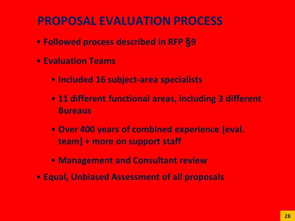 PROPOSAL EVALUATION PROCESS Followed process described in RFP §9 Evaluation Teams Included 16 subject-area specialists 11 different functional areas,