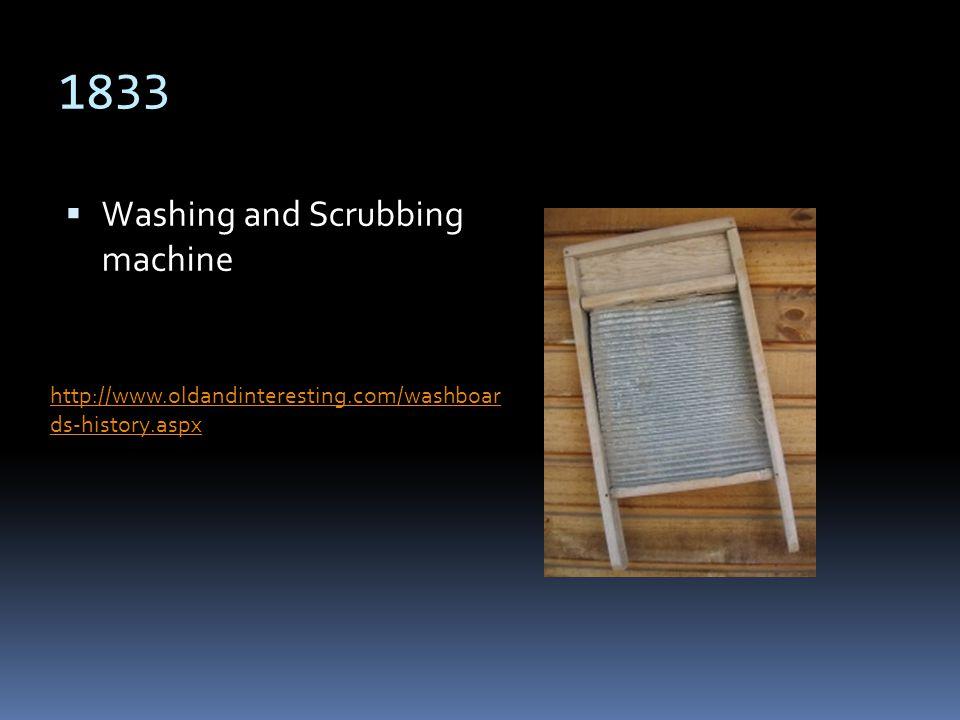 1833 Washing and Scrubbing machine http://www.oldandinteresting.com/washboar ds-history.aspx