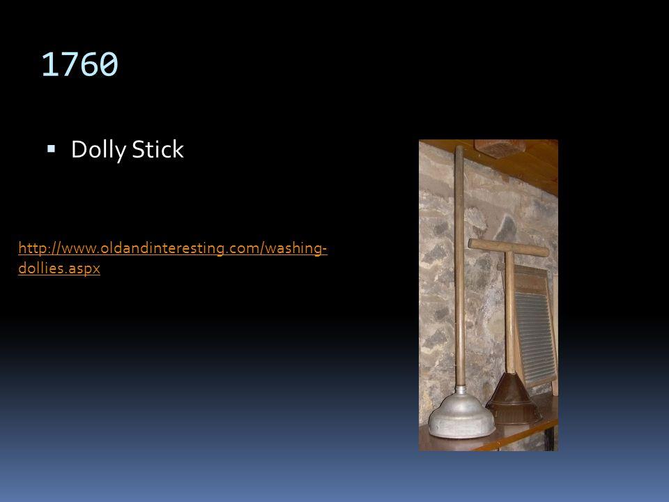 1760 Dolly Stick http://www.oldandinteresting.com/washing- dollies.aspx