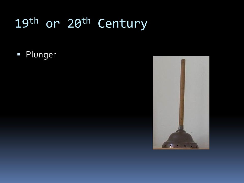 19 th or 20 th Century Plunger
