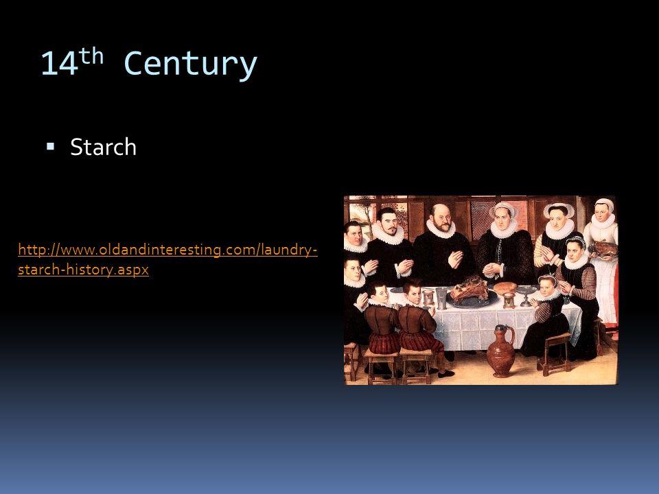 14 th Century Starch http://www.oldandinteresting.com/laundry- starch-history.aspx