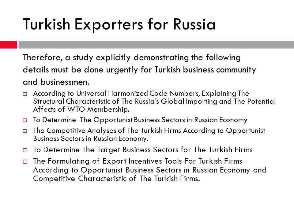 Turkish Exporters for Russia Therefore, a study explicitly demonstrating the following details must be done urgently for Turkish business community an