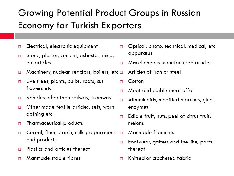 Growing Potential Product Groups in Russian Economy for Turkish Exporters Electrical, electronic equipment Stone, plaster, cement, asbestos, mica, etc