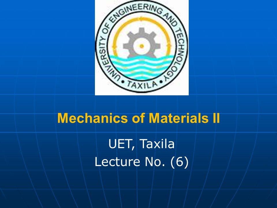 Mechanics of Materials II UET, Taxila Lecture No. (6)