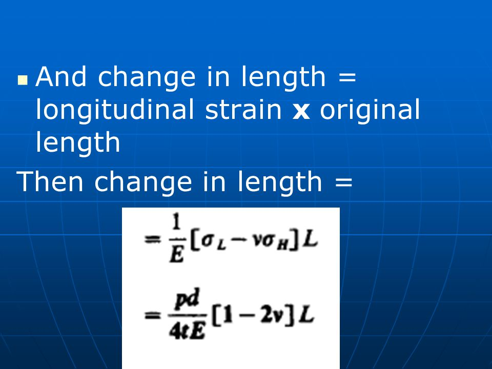 And change in length = longitudinal strain x original length Then change in length =