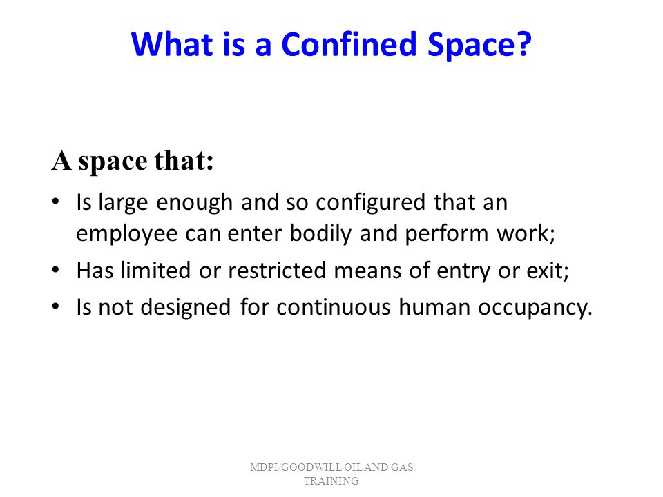 Two Options for Entering Confined Spaces: Permit-required confined space entry – For hazardous or potentially hazardous confined space work Non-permit confined space entry – For non-hazardous confined space work MDPI/GOODWILL OIL AND GAS TRAINING