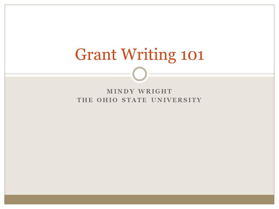 MINDY WRIGHT THE OHIO STATE UNIVERSITY Grant Writing 101