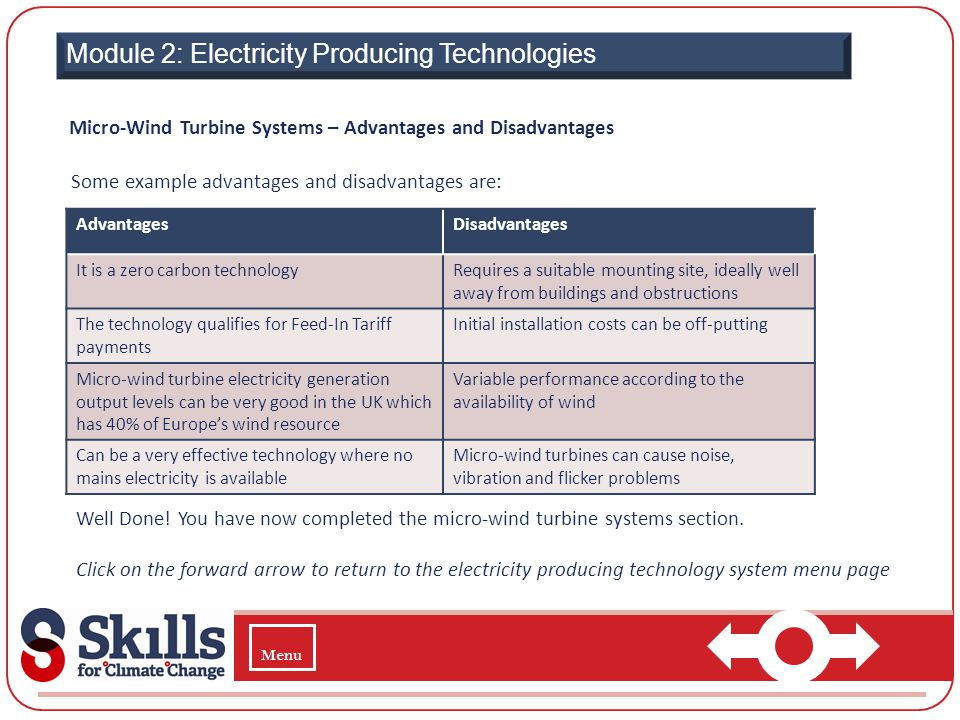 Module 2: Electricity Producing Technologies Micro-Wind Turbine Systems – Advantages and Disadvantages Some example advantages and disadvantages are: